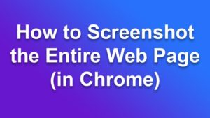 How to Take Full Page Screen Capture in Chrome
